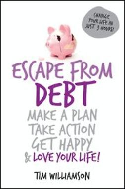 Williamson, Tim - Escape From Debt: Make a Plan, Take Action, Get Happy and Love Your Life, ebook