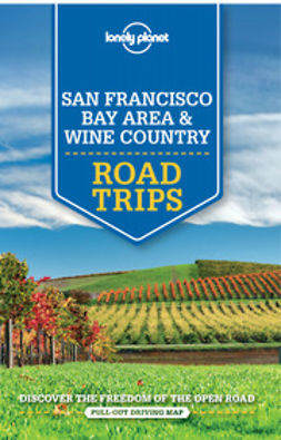 Benson, Sara - Lonely Planet San Francisco Bay Area & Wine Country Road Trips, e-kirja