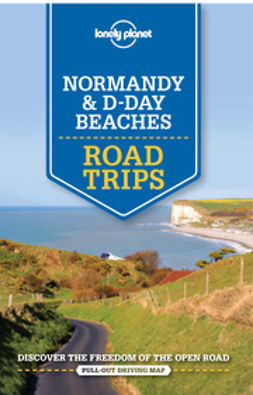 Berry, Oliver - Lonely Planet Normandy & D-Day Beaches Road Trips, e-kirja