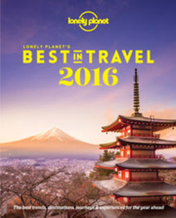 Best in Travel 2016: The Best Trends, Destinations, Journeys & Experiences for the Year Ahead
