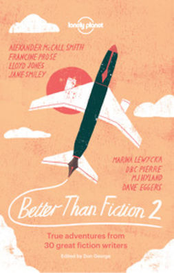 Cunningham, Sophie - Better than Fiction 2: True adventures from 30 great fiction writers, e-bok