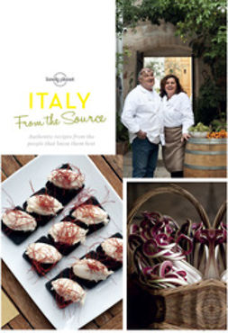 Food, Lonely Planet - From the Source - Italy: Italy's Most Authentic Recipes From the People That Know Them Best, e-kirja