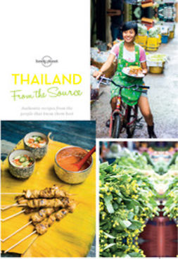 Food, Lonely Planet - From the Source - Thailand: Thailand's Most Authentic Recipes From the People That Know Them Best, e-kirja