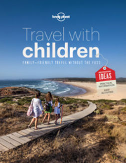Planet, Lonely - Travel with Children: The Essential Guide for Travelling Families, e-kirja