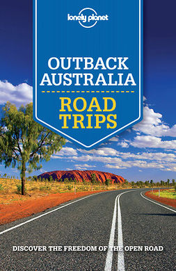 Bain, Carolyn - Lonely Planet Outback Australia Road Trips, e-kirja