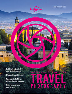 Planet, Lonely - Lonely Planet's Guide to Travel Photography and Video, e-kirja