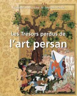 Ivanov, Anatoly - Les Trésors perdus de l'art persan, ebook