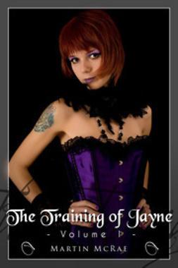 McRae, Martin - The Training of Jayne - Volume 1, e-bok