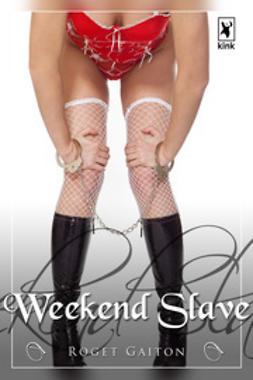 Gaiton, Roget - Weekend Slave, ebook