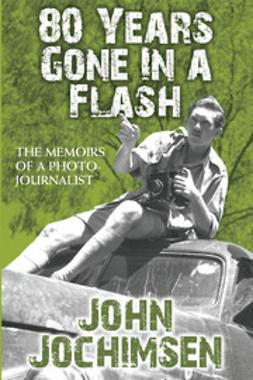 Jochimsen, John - 80 Years Gone in a Flash, ebook