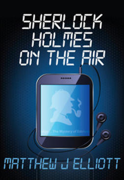 Elliott, Matthew J - Sherlock Holmes on the Air, ebook