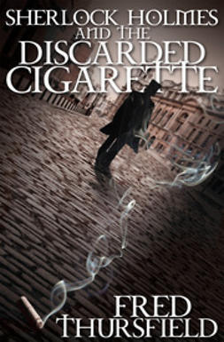 Thursfield, Fred - Sherlock Holmes and the Discarded Cigarette, ebook