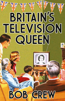 Crew, Bob - Britain's Television Queen, ebook