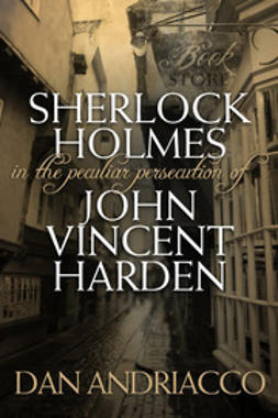 Andriacco, Dan - Sherlock Holmes: The Peculiar Persecution of John Vincent Harden, ebook