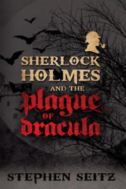 Seitz, Steve - Sherlock Holmes and the Plague of Dracula, e-kirja