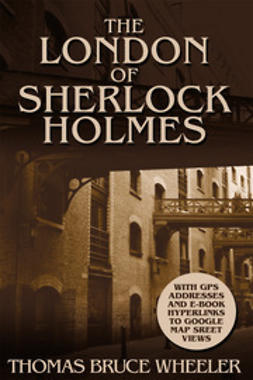 Wheeler, Thomas Bruce - The London of Sherlock Holmes, ebook