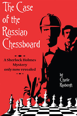 Roxburgh, Charlie - The Case of the Russian Chessboard, e-kirja