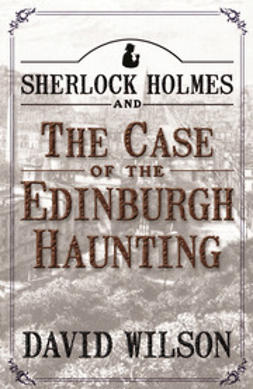 Wilson, David - Sherlock Holmes and The Case of The Edinburgh Haunting, e-bok