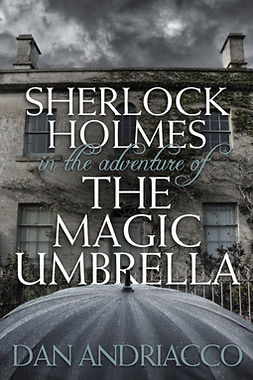 Andriacco, Dan - Sherlock Holmes in The Adventure of The Magic Umbrella, ebook
