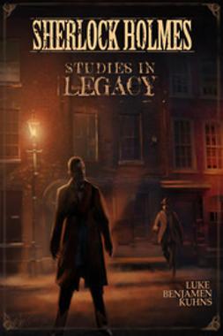 Kuhns, Luke - Sherlock Holmes Studies in Legacy, ebook