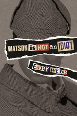 Webb, Eddy - Watson Is Not an Idiot, ebook