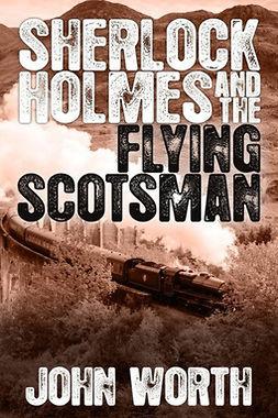 Worth, John - Sherlock Holmes and The Flying Scotsman, ebook