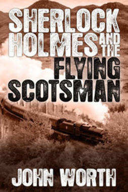 Worth, John - Sherlock Holmes and The Flying Scotsman, e-kirja