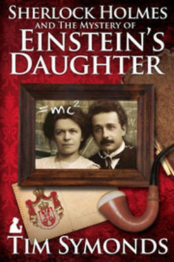 Symonds, Tim - Sherlock Holmes and The Mystery Of Einstein's Daughter, ebook