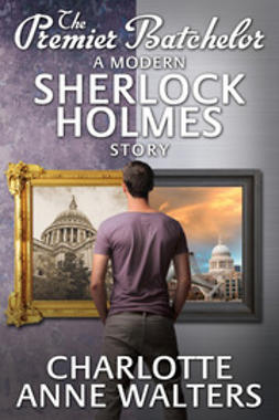 Walters, Charlotte Anne - The Premier Batchelor - A Modern Sherlock Holmes Story, ebook