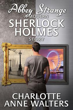 Walters, Charlotte Anne - Abbey Strange - A Modern Sherlock Holmes Story, ebook