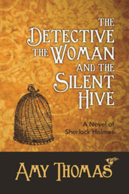Thomas, Amy - The Detective, The Woman and The Silent Hive: A Novel of Sherlock Holmes, ebook