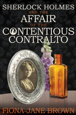 Brown, Fiona-Jane - Sherlock Holmes and The Affair of The Contentious Contralto, ebook