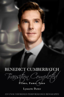 Porter, Lynnette - Benedict Cumberbatch, Transition Completed: Films, Fame, Fans, ebook