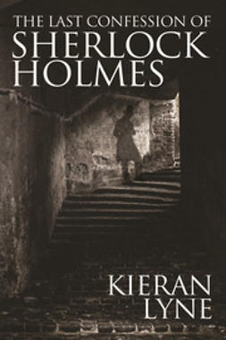 Lyne, Kieran - The Last Confession of Sherlock Holmes, ebook