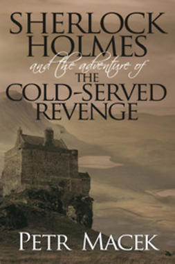 Macek, Petr - Sherlock Holmes and The Adventure of The Cold-Served Revenge, ebook