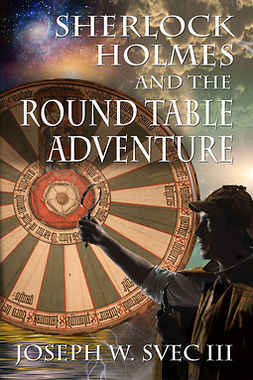 III, Joseph W. Svec - Sherlock Holmes and the Round Table Adventure, ebook