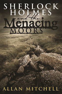Mitchell, Allan - Sherlock Holmes and The Menacing Moors, ebook