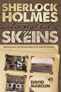 Marcum, David - Sherlock Holmes - Tangled Skeins, e-bok
