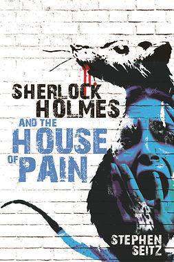 Seitz, Stephen - Sherlock Holmes and The House of Pain, e-kirja
