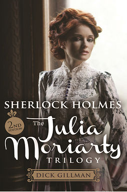 Gillman, Dick - Sherlock Holmes and The Julia Moriarty Trilogy, e-kirja