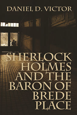 Victor, Daniel D. - Sherlock Holmes and The Baron of Brede Place, e-kirja