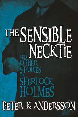 Andersson, Peter K - The Sensible Necktie and Other Stories of Sherlock Holmes, e-kirja
