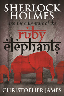 James, Christopher - Sherlock Holmes and The Adventure of the Ruby Elephants, e-bok