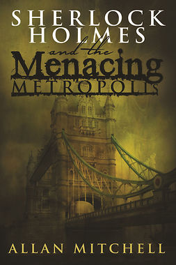 Mitchell, Allan - Sherlock Holmes and The Menacing Metropolis, ebook