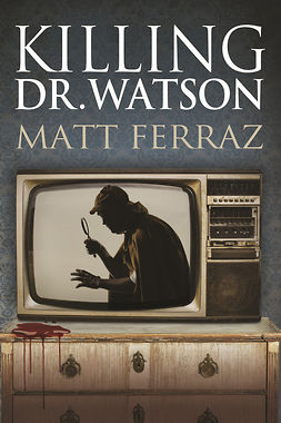 Ferraz, Matt - Killing Dr. Watson, ebook