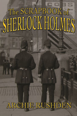 Rushden, Archie - The Scrapbook of Sherlock Holmes, ebook