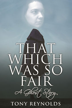 Reynolds, Tony - That Which Was So Fair - A Ghost Story, e-bok