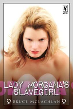 McLachlan, Bruce - Lady Morgana's Slavegirl, e-kirja