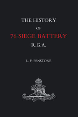 Penstone, L.F. - The History of 76 Siege Battery R.G.A., ebook