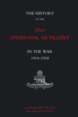 Macartney-Filgate, J. - The History of the 33rd Divisional Artillery in the War: 1914-1918, ebook